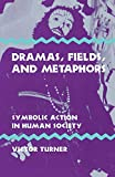 cover of Dramas, Fields, and Metaphors: Symbolic Action in Human Society (Symbol, Myth, & Ritual)