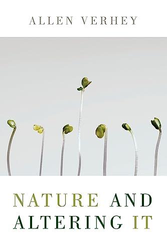 Nature and Altering It-Allen Verhey