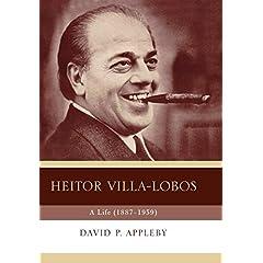 Heitor Villa-Lobos: A Life (1887-1959)