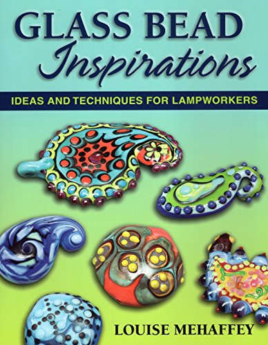 Glass Bead Inspirations: Ideas and Techniques for Lampworkers-Louise Mehaffey