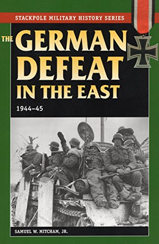 German Defeat in the East, 1944-45-Samuel W. Mitcham