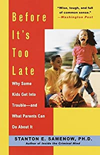Before It's Too Late: Why Some Kids Get Into Trouble--and What Parents Can Do About It [Paperback]