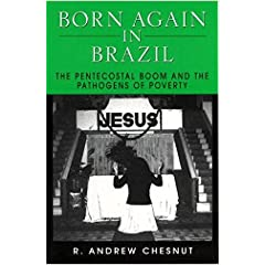 Born Again in Brazil: The Pentecostal Boom and the Pathogens of Poverty
