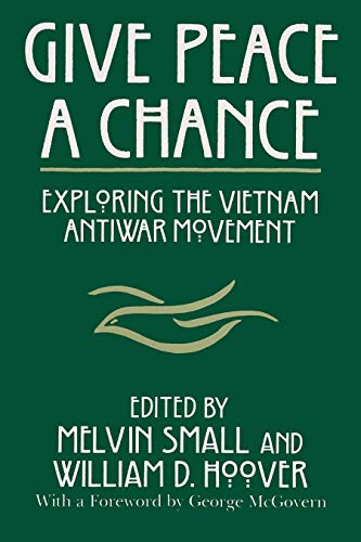 Give Peace a Chance: Exploring the Vietnam Antiwar Move - Hardcover NEW Melvin S