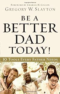 Be a Better Dad Today: Ten Tools Every Father Needs
