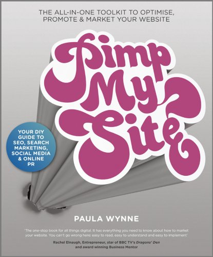 Pimp My Site: The DIY Guide to SEO, Search Marketing, Social Media and Online PR