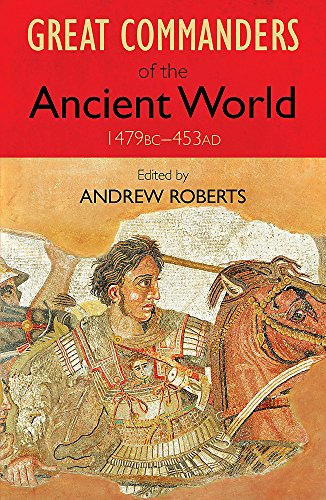 The Great Commanders of the Ancient World 1479BC - 453AD (Art of War)-Andrew Rob
