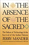 In the Absence of the Sacred: The Failure of Technology and the Survival of the Indian Nations product details at Amazon