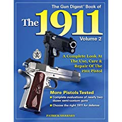 The Gun Digest Book Of The 1911: A Complete look At The Use, Care &amp; Repair of the 1911 Pistol, Vol. 2