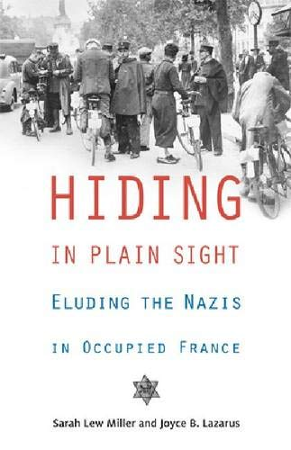 Hiding in Plain Sight: Eluding the Nazis in Occupied France-Joyce B. Lazarus Ph.