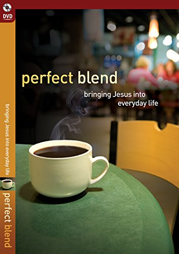 Perfect Blend: Bringing Jesus Into Everyday Life