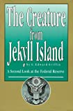The Creature from Jekyll Island : A Second Look at the Federal Reserve by G. Edward Griffin