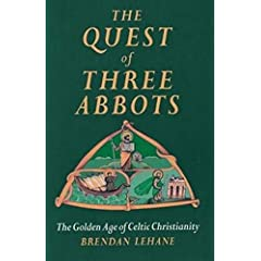 The Quest of Three Abbots : The Golden Age of Celtic Christianity