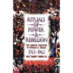Rituals of Power & Rebellion: The Carnival Tradition in Trinidad & Tobago, 1763-1962