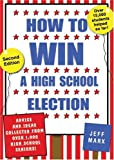 How to Win a High School Election: Advice and Ideas Collected from Over 1,000 High School Seniors!