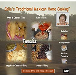 Celia's Traditional Mexican Home Cooking: Tamales, Bunuelos & Champurrado