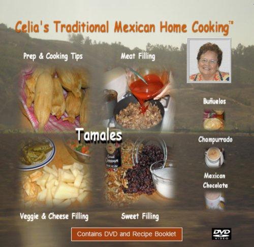 Celia's Traditional Mexican Home Cooking: Tamales, Bunuelos & Champurrado