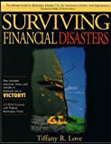 Surviving Financial Disasters: Bankruptcy, Foreclosure, Eviction, Auto Repossession, Excessive Debts and Much More