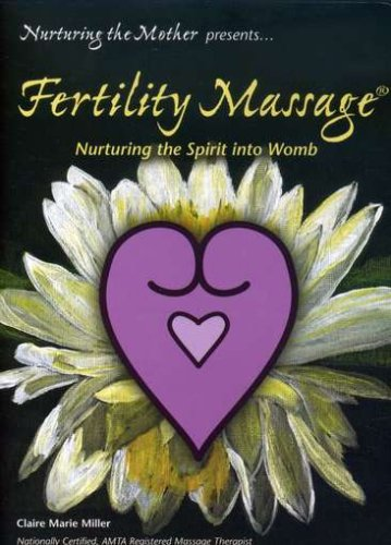 Claire Marie Miller: Fertility Massage - Nurturing the Spirit into Womb