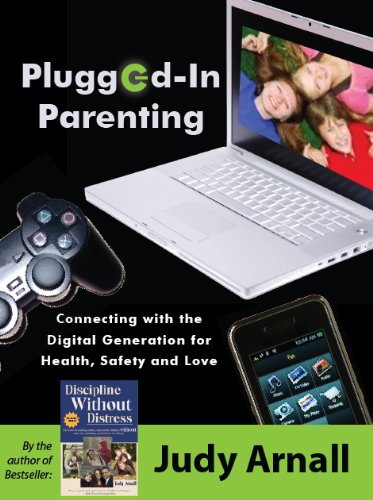 Plugged-In Parenting: Connecting with the Digital Generation for Health, Safety and Love