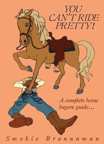 You can't Ride Pretty, A complete horse buyers guide...