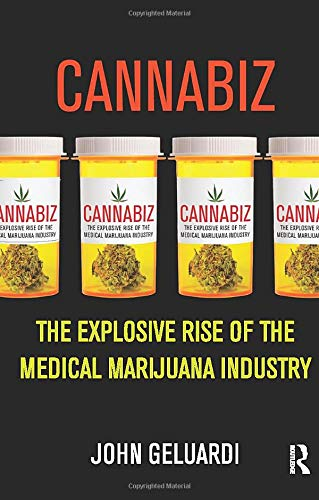 Cannabiz-The-Explosive-Rise-of-the-Medical-Marijuana-Industry-John-Geluardi
