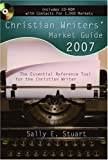 Christian Writers' Market Guide 2007: The Essential Reference Tool for the Christian Writer (Christian Writers' Market Guide)