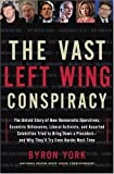 The Vast Left Wing Conspiracy: The Untold Story of How Democratic Operatives, Eccentric Billionaires, Liberal Activists, and Assorted Celebrities Tried to Bring Down a President--and Why They\'ll Try Even Harder Next Time
