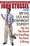 Myths, Lies, and Downright Stupidity: Get Out the Shovel--Why Everything You Know is Wrong