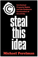 Steal This Idea: Intellectual Property Rights and the Corporate Confiscation of Creativity