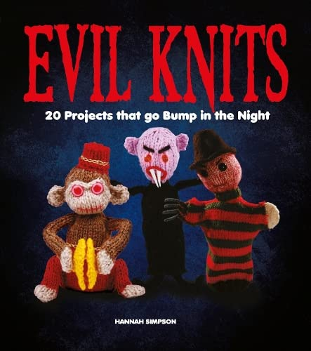 Evil Knits: 20 Projects That Go Bump in the Night-Hannah Simpson