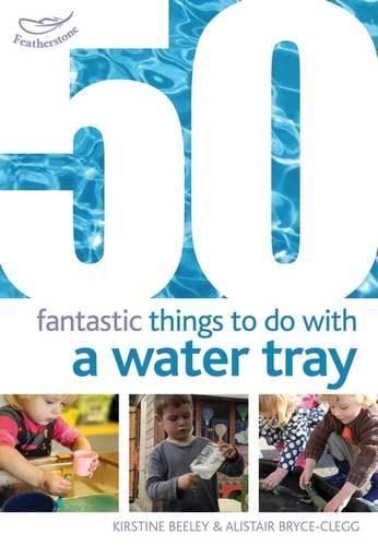 50 Fantastic Things to Do With a Water Tray-Kirstine Beeley
