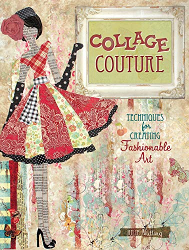 Collage Couture: Techniques for Creating Fashionable Art-Julie Nutting