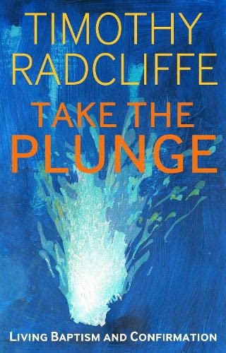 Take the Plunge: Living Baptism and Confirmation-Timothy Radcliffe