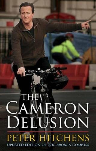 The Cameron Delusion: Updated Edition of The Broken Compass-Peter Hitchens