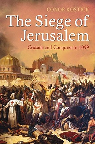 The Siege of Jerusalem: Crusade and Conquest in 1099-Conor Kostick