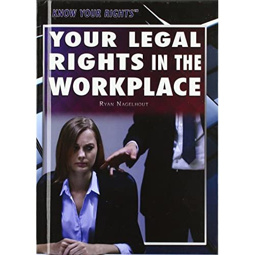 Your Legal Rights in the Workplace (Know Your Rights) - Hardcover NEW Ryan Nagel