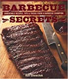 Barbecue Secrets: Unbeatable Recipes, Tips and Tricks from a Barbecue Champion