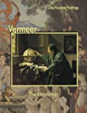 Vermeer: The Astronomer (One Hundred Paintings Series) by Johannes Vermeer,Federico Zeri,Marco Dolcetta