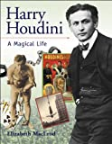 Harry Houdini: A Magical Life By Elizabeth MacLeod