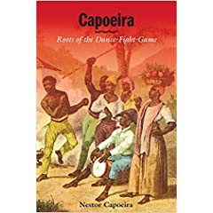 Capoeira: Roots of the Dance-Fight-Game