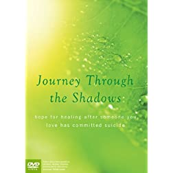 Journey Through the Shadows: Hope for healing after someone you love has committed suicide