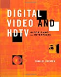 Digital Video and HDTV Algorithms and Interfaces (The Morgan Kaufmann Series in Computer Graphics)