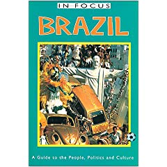 In Focus Brazil a Guide to the People Politics and Culture (Brazil (in Focus Guides))