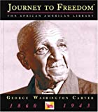 George W. Carver: Journey to Freedom By Charles W. Carey