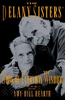 the delany sisters Sadie delany is 106 september 25, dr bessie died at her home in mt vernon in her sleep at age 104 the delany sisters' book of everyday wisdom is published.