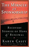 The Miracle of Sponsorship: Recovery Stories of Hope and Renewal (Carry the Message)