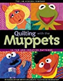 cover of Quilting with the Muppets: 15 Fun and Creative Patterns