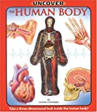 Uncover the Human Body: Take a Three-Dimensional Look Inside the Human Body! (Uncover It Series)