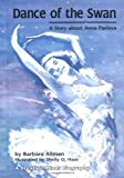 Dance of the Swan: A Story About Anna Pavlova By Barbara Allman